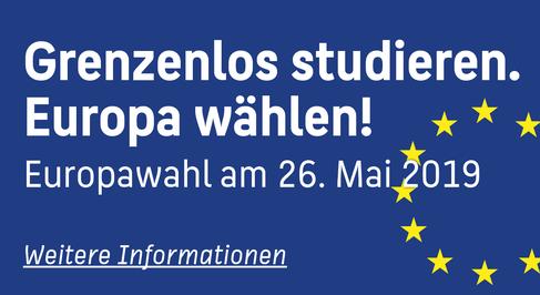 Grenzenlos studieren. Europa wählen! Europawahl am 26. Mai 2019. Weitere Informationen...