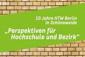 """Schriftzug """"10 Jahre HTW Berlin in Schöneweide: Perspektiven für Hochschule und Bezirk"""""""